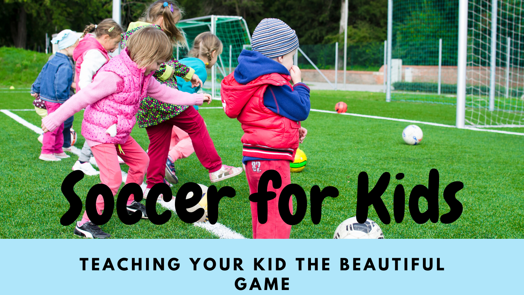 Soccer for Kids: teaching your kid the beautiful game